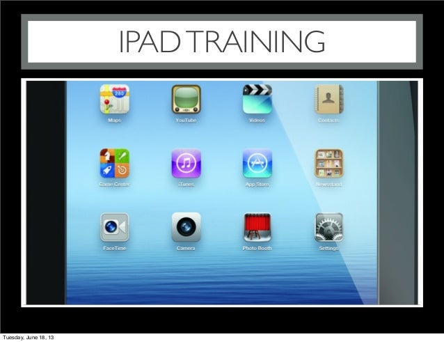 IPADTRAININGTuesday, June 18, 13