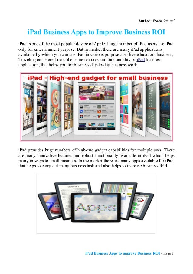 Author: Ethan Samuel     iPad Business Apps to Improve Business ROIiPad is one of the most popular device of Apple. Large ...