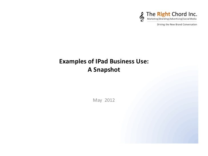 Examples of IPad Business Use:         A Snapshot           May 2012