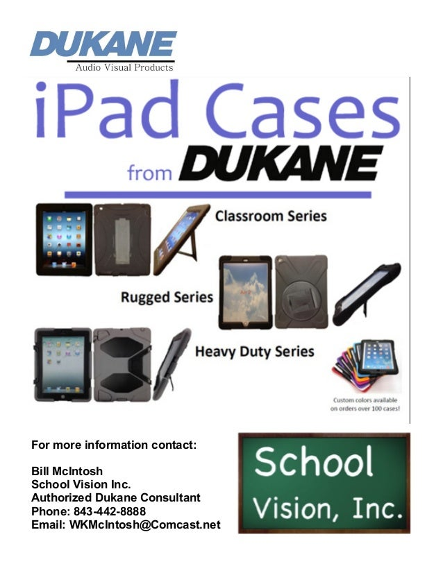 For more information contact: Bill McIntosh School Vision Inc. Authorized Dukane Consultant Phone: 843-442-8888 Email: WKM...