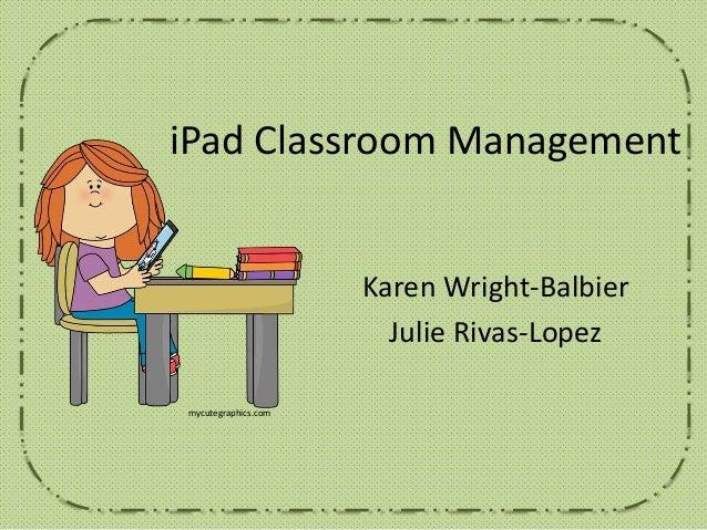 iPad Classroom Management Karen Wright-Balbier Julie Rivas-Lopez mycutegraphics.com