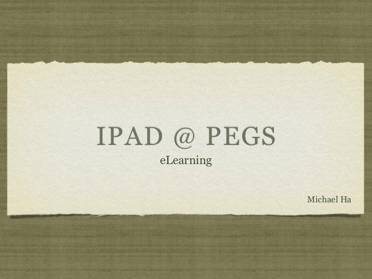 IPAD @ PEGS   eLearning               Michael Ha