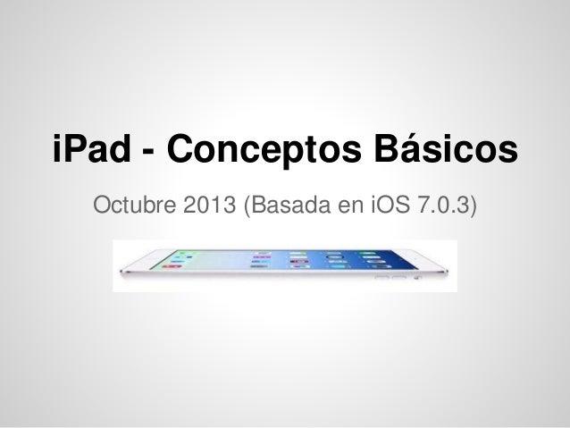 iPad - Conceptos Básicos Octubre 2013 (Basada en iOS 7.0.3)