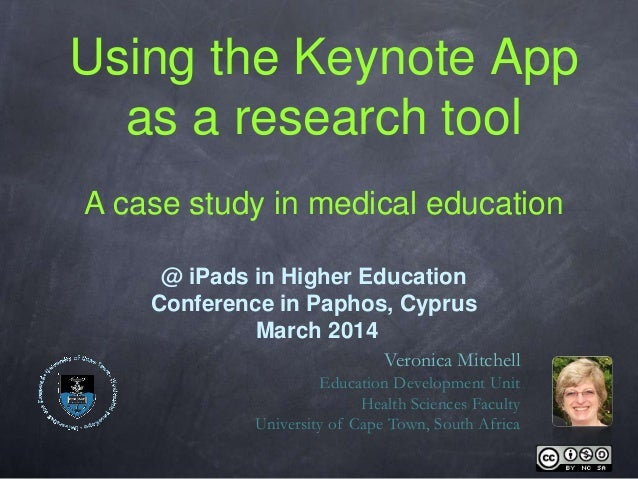 Using the Keynote App as a research tool A case study in medical education Veronica Mitchell Education Development Unit He...