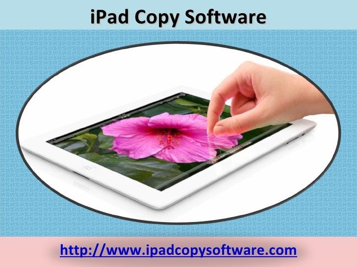 iPad Copy Softwarehttp://www.ipadcopysoftware.com