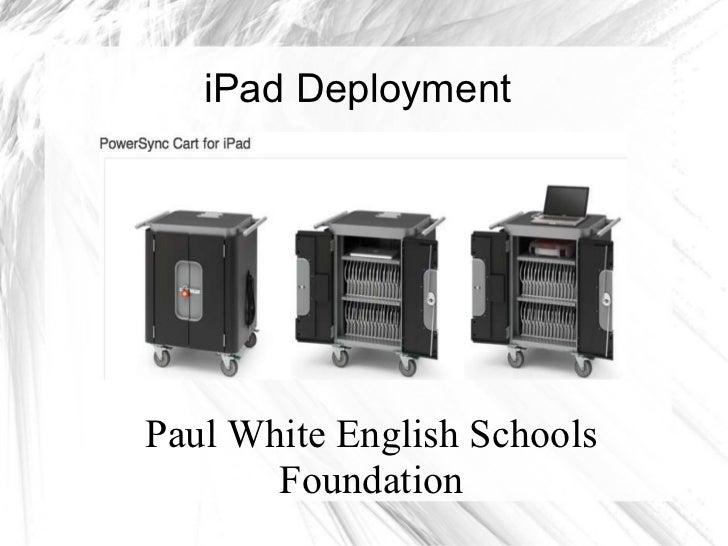 iPad Deployment Paul White English Schools Foundation