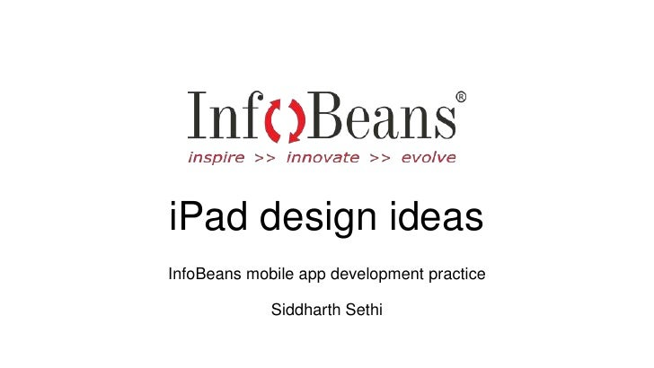 iPad design ideas<br />InfoBeans mobile app development practice<br />Siddharth Sethi<br />