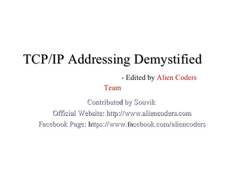 TCP/IP Addressing Demystified                             - Edited by Alien Coders                      Team              ...