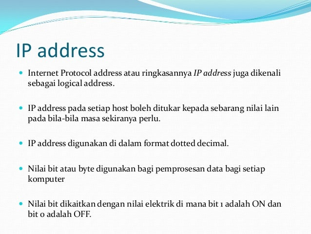 IP address  Internet Protocol address atau ringkasannya IP address juga dikenali  sebagai logical address.  IP address p...
