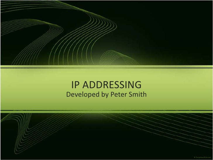 IP ADDRESSING<br />Developed by Peter Smith<br />