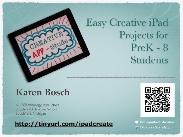 Karen Bosch K - 8 Technology Instruction Southfield Christian School Southfield, Michigan Discovery Star Educator Easy Creat...