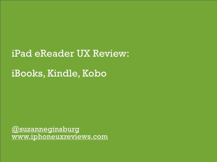 iPad eReader UX Review: iBooks, Kindle, Kobo     @suzanneginsburg www.iphoneuxreviews.com                           1
