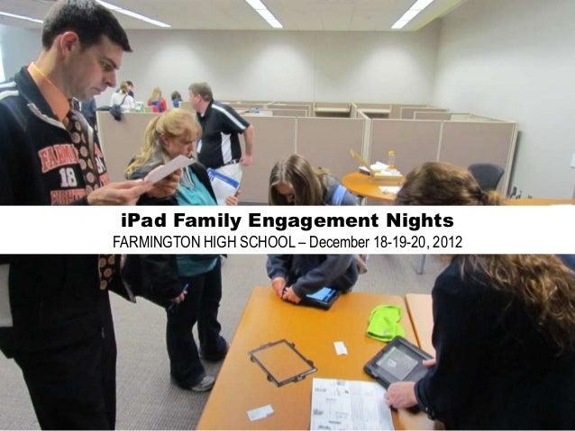 iPad Family Engagement NightsFARMINGTON HIGH SCHOOL – December 18-19-20, 2012