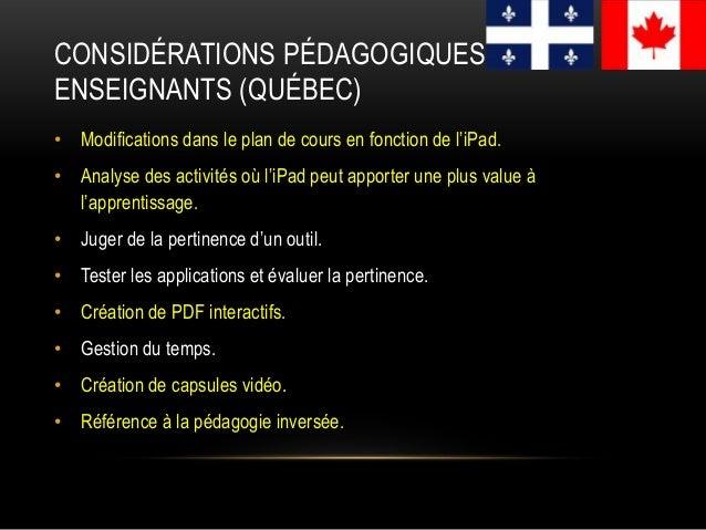 CONSIDÉRATIONS PÉDAGOGIQUES ENSEIGNANTS (QUÉBEC) • Modifications dans le plan de cours en fonction de l'iPad. • Analyse de...