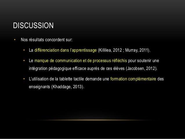 DISCUSSION •  Nos résultats concordent sur: • La différenciation dans l'apprentissage (Killilea, 2012 ; Murray, 2011). • L...