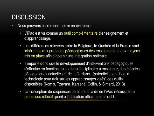 DISCUSSION • Nous pouvons également mettre en évidence : • L'iPad est vu comme un outil complémentaire d'enseignement et d...