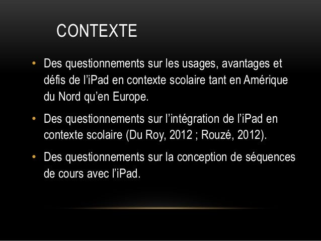 CONTEXTE • Des questionnements sur les usages, avantages et défis de l'iPad en contexte scolaire tant en Amérique du Nord ...