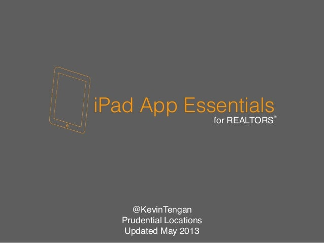 iPad App Essentialsfor REALTORS®@KevinTenganPrudential LocationsUpdated May 2013