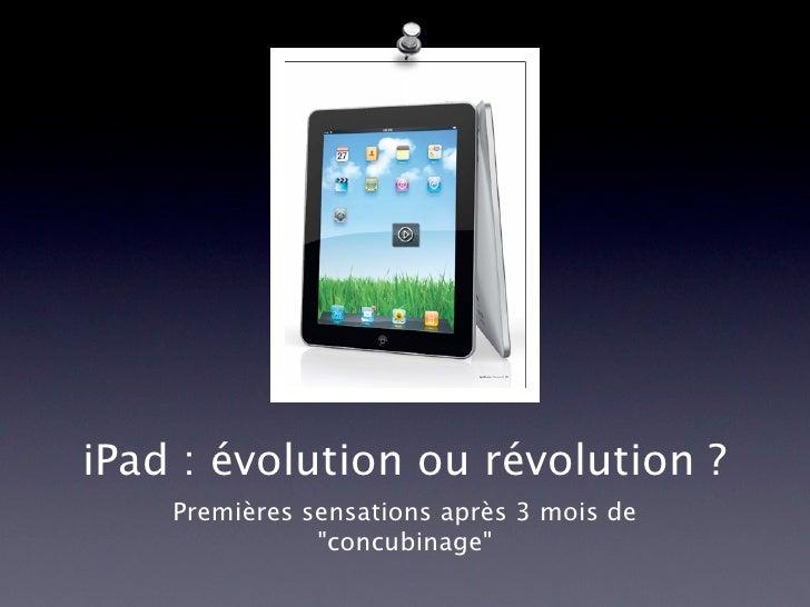 """iPad : évolution ou révolution ?     Premières sensations après 3 mois de                """"concubinage"""""""