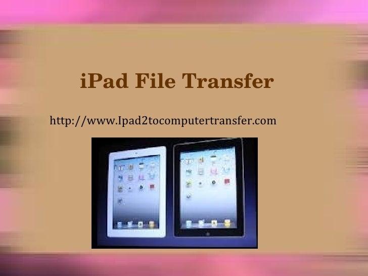 iPad File Transfer  http://www.Ipad2tocomputertransfer.com