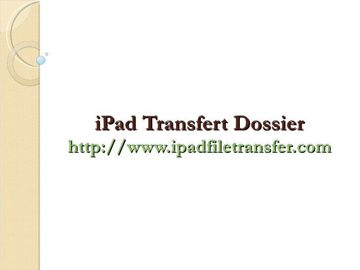 iPad Transfert Dossier http://www.ipadfiletransfer.com