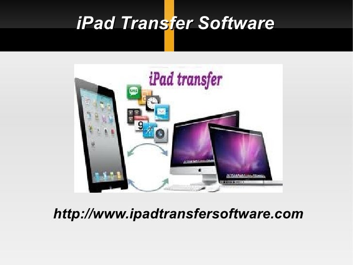 iPad Transfer Softwarehttp://www.ipadtransfersoftware.com