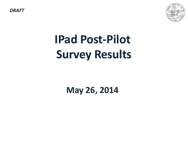 IPad Post-Pilot  Survey Results  May 26, 2014  DRAFT