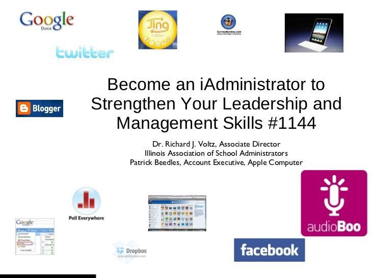 Become an iAdministrator to Strengthen Your Leadership and Management Skills #1144 <ul><li>Dr. Richard J. Voltz, Associate...