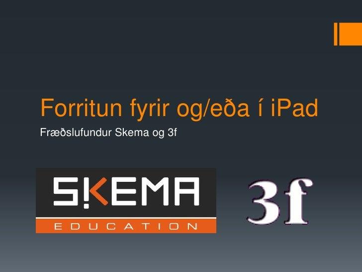 Forritun fyrir og/eða í iPadFræðslufundur Skema og 3f
