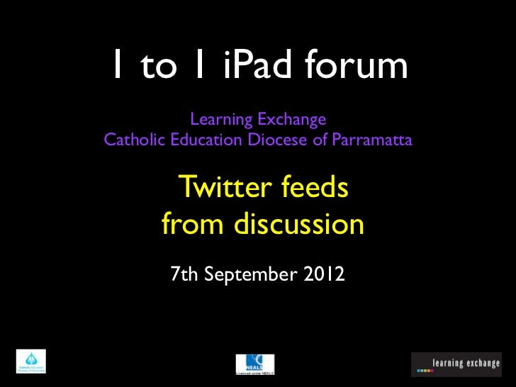 1 to 1 iPad forum           Learning ExchangeCatholic Education Diocese of Parramatta         Twitter feeds       from dis...