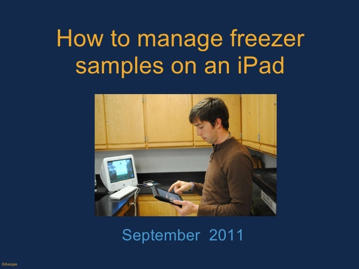 How to manage freezer samples on an iPad September  2011 ©Axiope