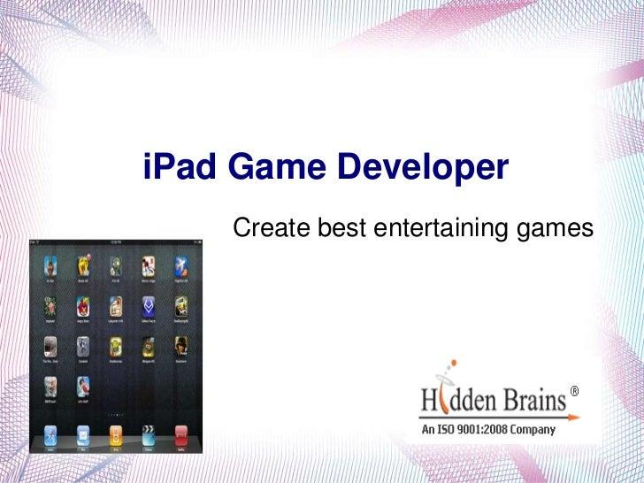 iPad Game Developer    Create best entertaining games