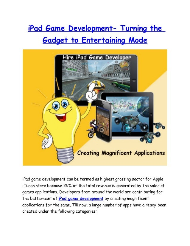 iPad Game Development- Turning the          Gadget to Entertaining ModeiPad game development can be termed as highest gros...