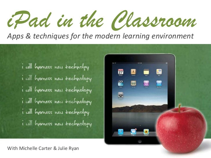 iPad in the ClassroomApps & techniques for the modern learning environmentWith Michelle Carter & Julie Ryan