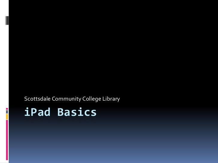 iPad Basics<br />Scottsdale Community College Library<br />