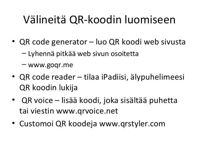 Välineitä QR-koodin luomiseen• QR code generator – luo QR koodi web sivusta  – Lyhennä pitkää web sivun osoitetta  – www.g...