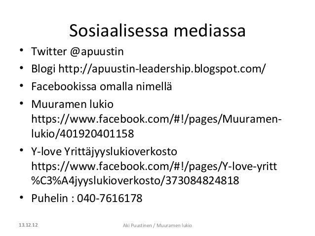 Sosiaalisessa mediassa• Twitter @apuustin• Blogi http://apuustin-leadership.blogspot.com/• Facebookissa omalla nimellä• Mu...