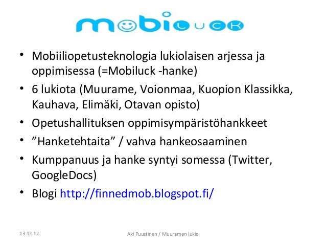 • Mobiiliopetusteknologia lukiolaisen arjessa ja  oppimisessa (=Mobiluck -hanke)• 6 lukiota (Muurame, Voionmaa, Kuopion Kl...