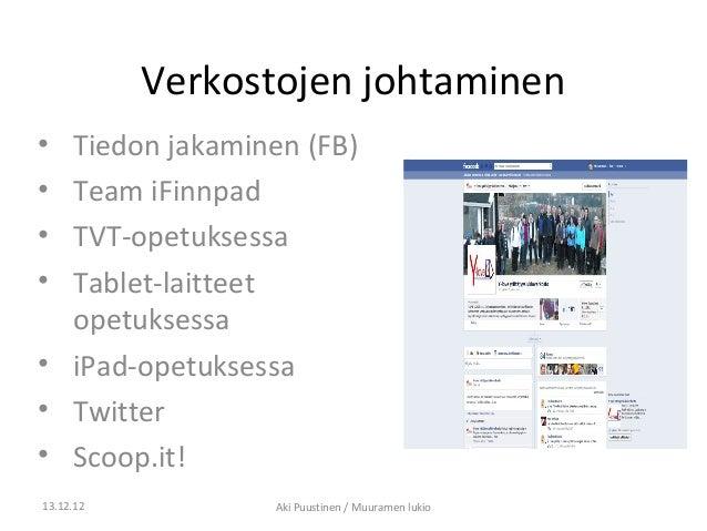 Verkostojen johtaminen• Tiedon jakaminen (FB)• Team iFinnpad• TVT-opetuksessa• Tablet-laitteet  opetuksessa• iPad-opetukse...