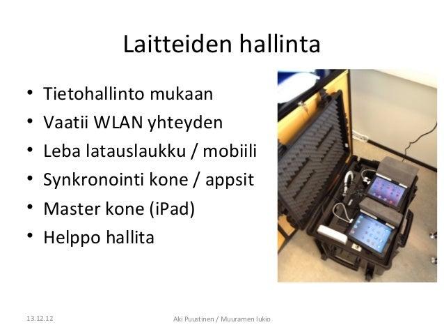 Laitteiden hallinta•    Tietohallinto mukaan•    Vaatii WLAN yhteyden•    Leba latauslaukku / mobiili•    Synkronointi kon...