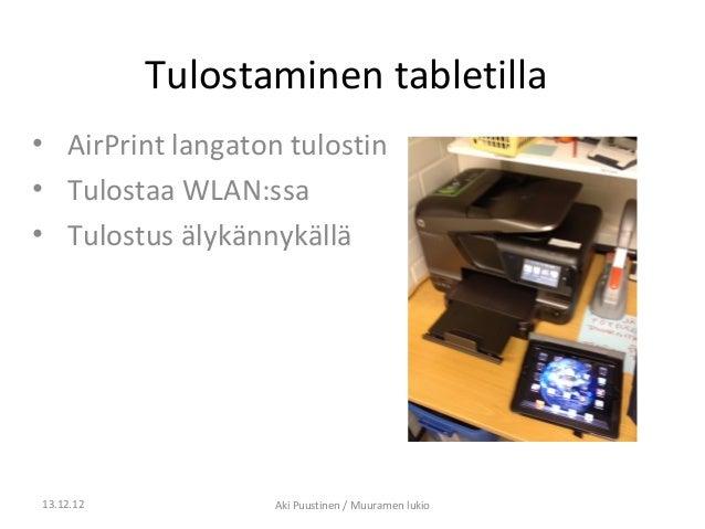 Tulostaminen tabletilla• AirPrint langaton tulostin• Tulostaa WLAN:ssa• Tulostus älykännykällä13.12.12           Aki Puust...