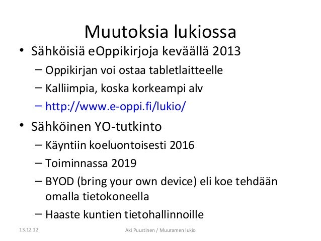 Muutoksia lukiossa• Sähköisiä eOppikirjoja keväällä 2013      – Oppikirjan voi ostaa tabletlaitteelle      – Kalliimpia, k...