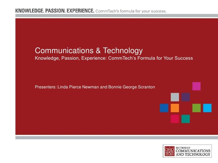 Communications & TechnologyKnowledge, Passion, Experience: CommTech's Formula for Your SuccessPresenters: Linda Pierce New...