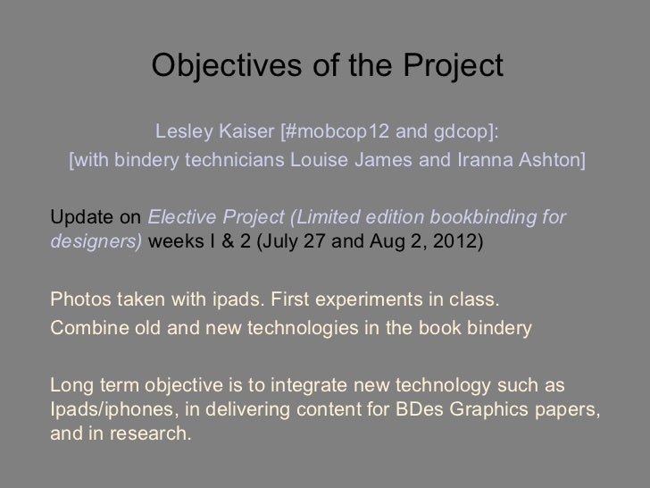 Objectives of the Project            Lesley Kaiser [#mobcop12 and gdcop]:  [with bindery technicians Louise James and Iran...