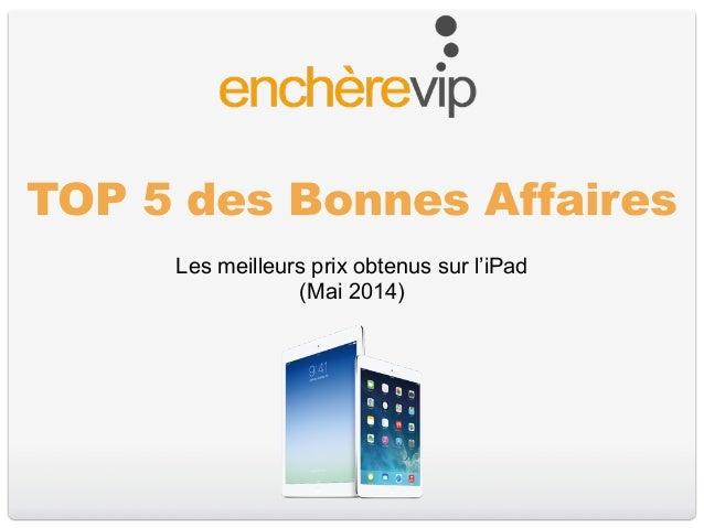 Les meilleurs prix obtenus sur l'iPad (Mai 2014) TOP 5 des Bonnes Affaires