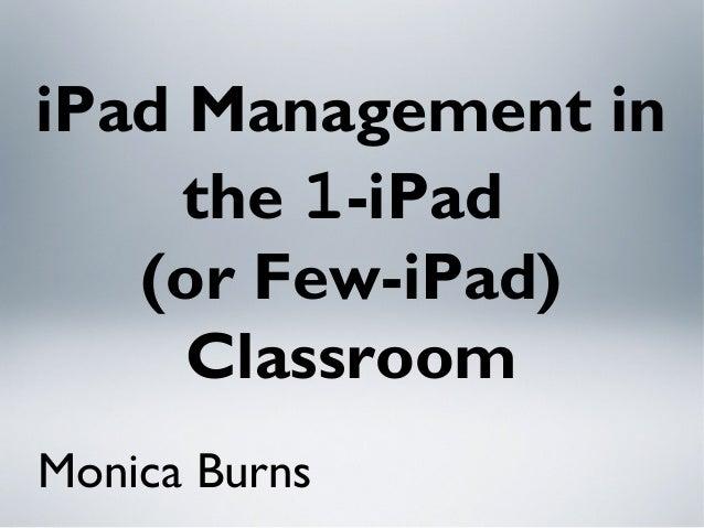 iPad Management in the 1-iPad (or Few-iPad) Classroom Monica Burns