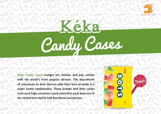 TM                 Candy Cases                                  Fashion and style for your tabletKeka Candy Cases merges a...