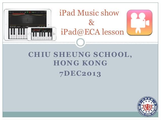 iPad Music show & iPad@ECA lesson CHIU SHEUNG SCHOOL, HONG KONG 7DEC2013