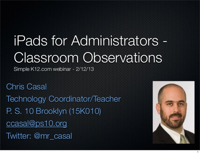 Chris CasalTechnology Coordinator/TeacherP. S. 10 Brooklyn (15K010)ccasal@ps10.orgTwitter: @mr_casaliPads for Administrato...