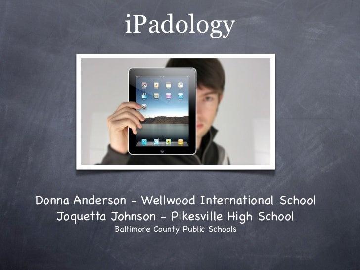 iPadologyDonna Anderson - Wellwood International School   Joquetta Johnson - Pikesville High School             Baltimore ...